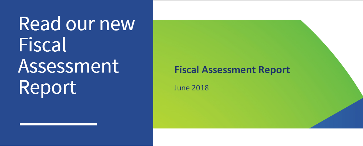 """Read our new Fiscal Assessment Report (June 2018)"